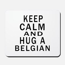 Keep Calm And Belgian Designs Mousepad