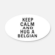 Keep Calm And Belgian Designs Oval Car Magnet