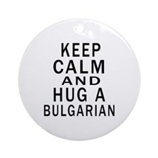 Keep Calm And Bulgarian Designs Round Ornament