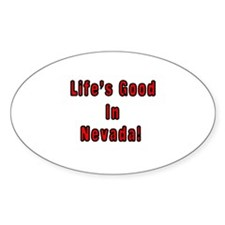 LIFE'S GOOD IN NEVADA Oval Decal