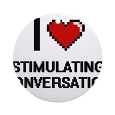 I love Stimulating Conversation Dig Round Ornament