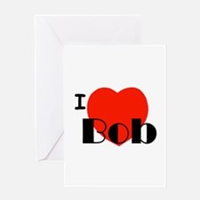 I Love Bob Greeting Card