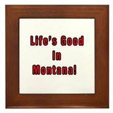 LIFE'S GOOD IN MONTANA Framed Tile