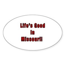 LIFE'S GOOD IN MISSOURI Oval Decal