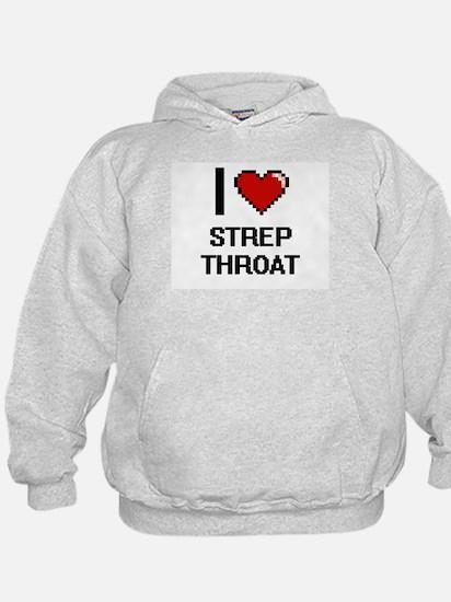 I love Strep Throat Digital Design Hoodie