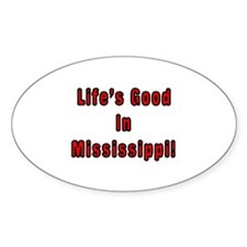 LIFE'S GOOD IN MISSISSIPPI Oval Decal