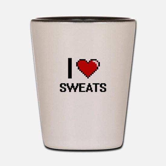 I love Sweats Digital Design Shot Glass