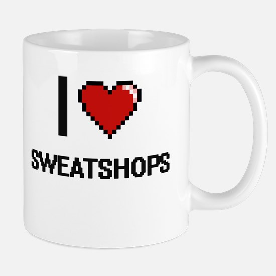 I love Sweatshops Digital Design Mugs