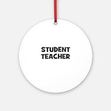 Student Teacher Ornament (Round)