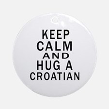 Keep Calm And Croatian Designs Round Ornament