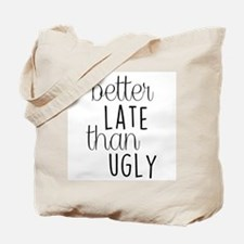 Better Late than Ugly Tote Bag