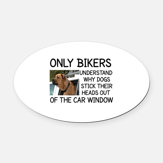 ONLY BIKERS UNDERSTAND WHY DOGS ST Oval Car Magnet
