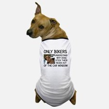 ONLY BIKERS UNDERSTAND WHY DOGS STICK  Dog T-Shirt