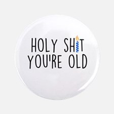 Holy Shit You're Old Button
