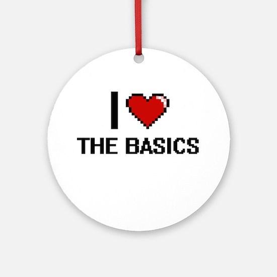 I Love The Basics Digital Design Round Ornament