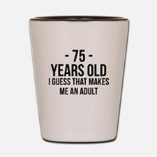 75 Years Old Adult Shot Glass