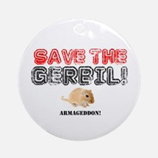 SAVE THE GERBIL - ARMAGEDDON! Round Ornament