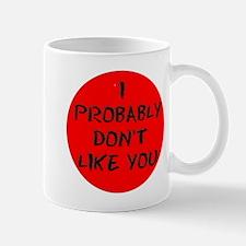 I PROBABLY DONT LIKE YOU:- Mugs