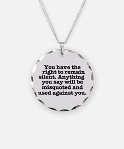 YOU HAVE THE RIGHT TO REMAIN Necklace