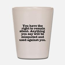 YOU HAVE THE RIGHT TO REMAIN SILENT - M Shot Glass