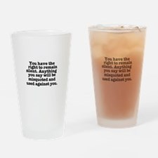 YOU HAVE THE RIGHT TO REMAIN SILENT Drinking Glass