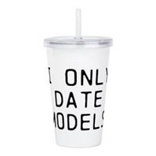 I only date models Acrylic Double-wall Tumbler