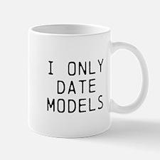 I only date models Mugs