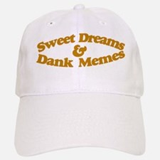 Sweet Dreams and dank memes Baseball Baseball Cap