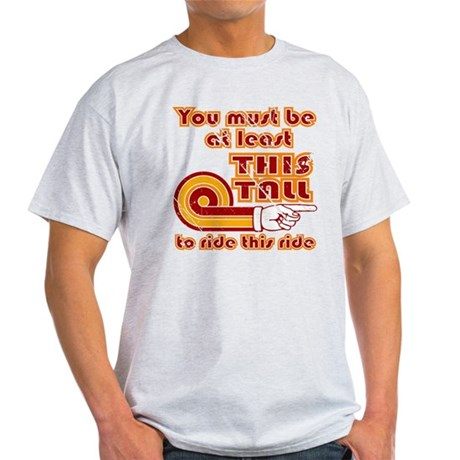 You Must Be This Tall... Light T-Shirt