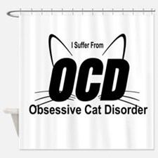 I SUFFER FROM OCD - OBSESSIVE CAT D Shower Curtain