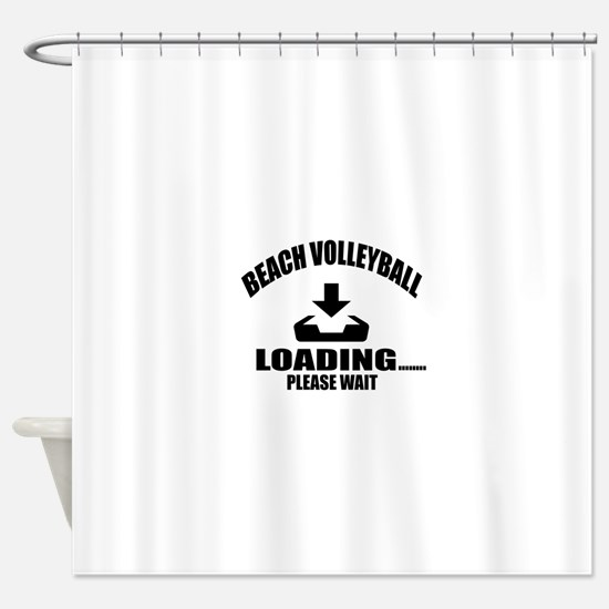 Beach Volleyball Loading Please Wai Shower Curtain