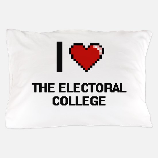 I love THE ELECTORAL COLLEGE digital d Pillow Case