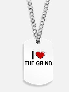 I love The Grind digital design Dog Tags
