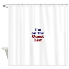 Im on the Guest List Shower Curtain