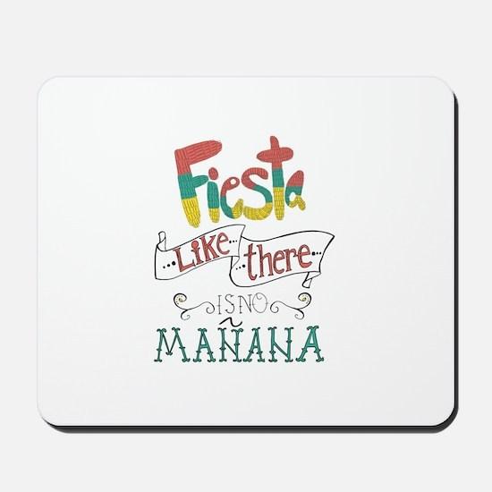 Fiesta like there is no manana Mousepad
