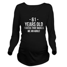 61 Years Old Adult Long Sleeve Maternity T-Shirt