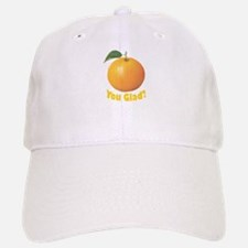 Orange You Glad? Baseball Baseball Baseball Cap