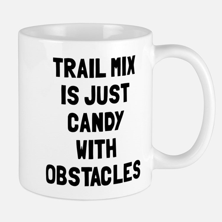 Trail mix is just candy Mug