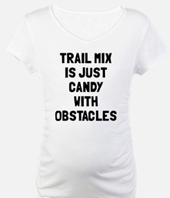 Trail mix is just candy Shirt