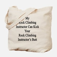 My Rock Climbing Instructor Can Kick Your Tote Bag