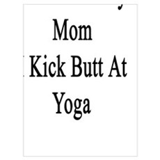 Thanks To My Mom I Kick Butt At Yoga  Poster