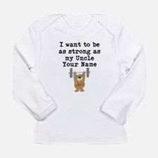 As Strong As My Uncle Long Sleeve T-Shirt