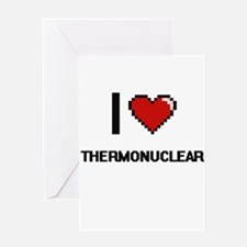 I love Thermonuclear digital design Greeting Cards
