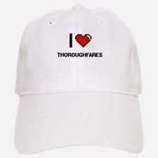 I love Thoroughfares digital design Baseball Baseball Cap