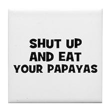 shut up and eat your papayas Tile Coaster