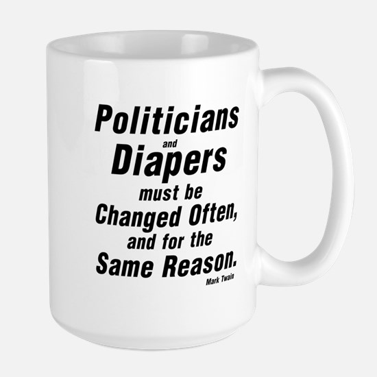 POLITICIANS AND DIAPERS MUST BE CHANGED Large Mug