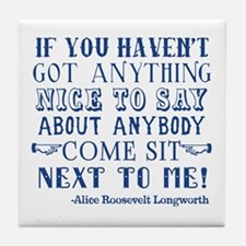 Funny Alice Roosevelt Longworth Quote Tile Coaster