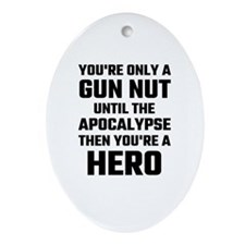 You're Only A Gun Nut Until The Apoc Oval Ornament