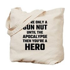 You're Only A Gun Nut Until The Apocalyps Tote Bag