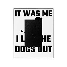 It Was Me I Let The Dogs Out Picture Frame